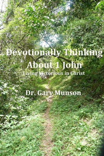 Devotionally Thinking About 1 John - Living Victorious in Christ ebook by Dr. Gary Munson