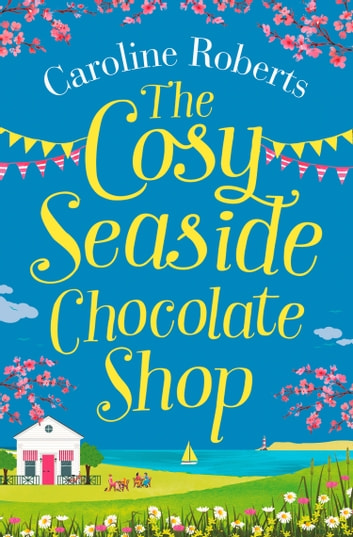 The Cosy Seaside Chocolate Shop 電子書 by Caroline Roberts