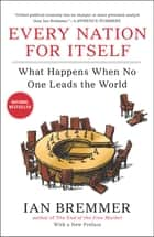Every Nation for Itself - What Happens When No One Leads the World ebook by Ian Bremmer