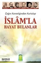 İslam'la Hayat Bulanlar ebook by Y. Selman Tan