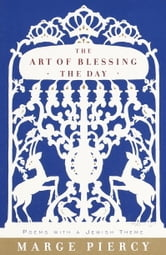 The Art of Blessing the Day - Poems with a Jewish Theme ebook by Marge Piercy