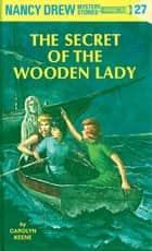 Nancy Drew 27: The Secret of the Wooden Lady ebook by Carolyn Keene