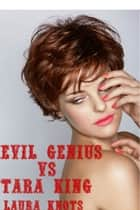 Evil Genius Vs Tara King ebook by Laura Knots