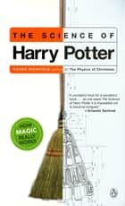 The Science of Harry Potter - How Magic Really Works ebook by Roger Highfield