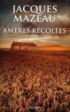 Amères récoltes ebook by Jacques Mazeau