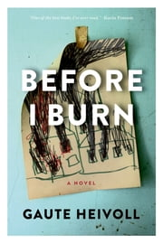 Before I Burn - A Novel ebook by Gaute Heivoll,Don Bartlett