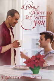 I Only Want to Be With You - A Holiday to Remember ebook by J. Scott Coatsworth