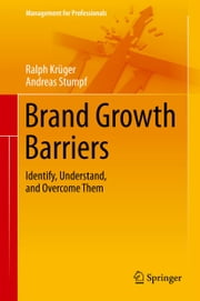 Brand Growth Barriers - Identify, Understand, and Overcome Them ebook by Ralph Krüger,Andreas Stumpf