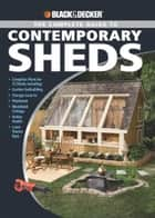Black & Decker The Complete Guide to Contemporary Sheds ebook by Philip Schmidt