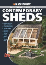 Black & Decker The Complete Guide to Contemporary Sheds - Complete plans for 12 Sheds, Including Garden Outbuilding, Storage Lean-to, Playhouse, Woodland Cott ebook by Kobo.Web.Store.Products.Fields.ContributorFieldViewModel