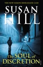 The Soul of Discretion - Simon Serrailler Book 8 ebook by Susan Hill