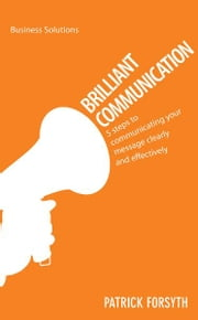 BSS: Brilliant Communication - 5 steps to communicating your message clearly and effectively ebook by Patrick Forsyth