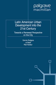 Latin American Urban Development into the Twenty First Century - Towards a Renewed Perspective on the City ebook by D. Rodgers,J. Beall,R. Kanbur