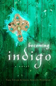 Becoming Indigo ebook by Tara Taylor,Lorna Schultz Nicholson