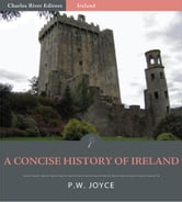 A Concise History of Ireland (Illustrated Edition) ebook by P.W. Joyce