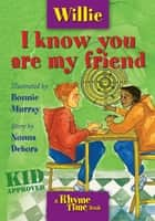 Willie: I know you are my friend ebook by Debora Emmert