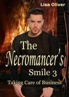 The Necromancer's Smile #3: Taking Care of Business ebook by Lisa Oliver