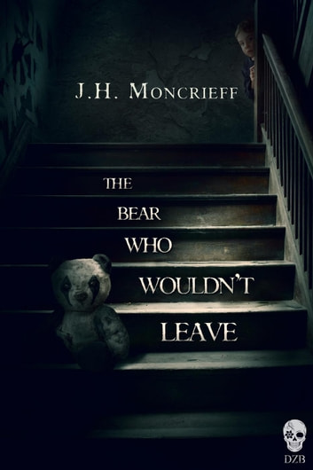 The Bear Who Wouldn't Leave ebook by J.H. Moncrieff