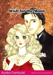 WISH FOR THE MOON (Mills & Boon Comics) - Mills & Boon Comics ebook by Carole Mortimer,Kyoko Fumizuki