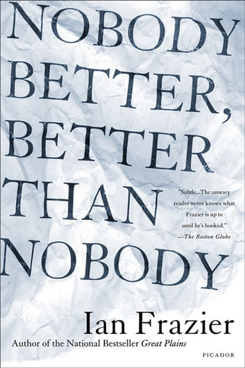 Nobody Better, Better Than Nobody ebook by Ian Frazier
