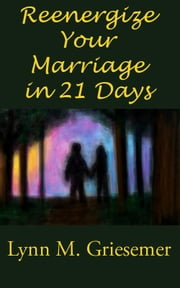 Reenergize Your Marriage in 21 Days ebook by Lynn M. Griesemer