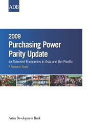 2009 Purchasing Power Parity Update for Selected Economies in Asia and the Pacific: A Research Study ebook by Asian Development Bank