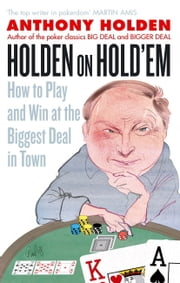 Holden On Hold'em - How to Play and Win at the Biggest Deal in Town ebook by Anthony Holden