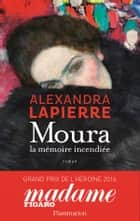 Moura. La mémoire incendiée ebook by Alexandra Lapierre