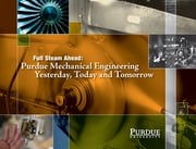 Full Steam Ahead - Purdue Mechanical Engineering Yesterday, Today and Tomorrow ebook by John Norberg