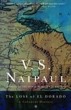 The Loss of El Dorado ebook by V.S. Naipaul