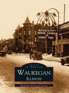 Waukegan, Illinois ebook by Waukegan Historical Society