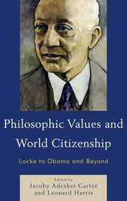 Philosophic Values and World Citizenship - Locke to Obama and Beyond ebook by Jacoby Adeshei Carter, Leonard Harris,...