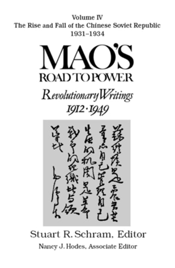 Mao's Road to Power: Revolutionary Writings, 1912-49: v. 4: The Rise and Fall of the Chinese Soviet Republic, 1931-34 - Revolutionary Writings, 1912-49 ebook by Zedong Mao,Stuart Schram