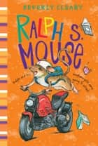 Ralph S. Mouse ebook by Beverly Cleary, Jacqueline Rogers
