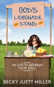 God's Lemonade Stand:101 Sips To Refresh Your Soul ebook by Becky Juett Miller