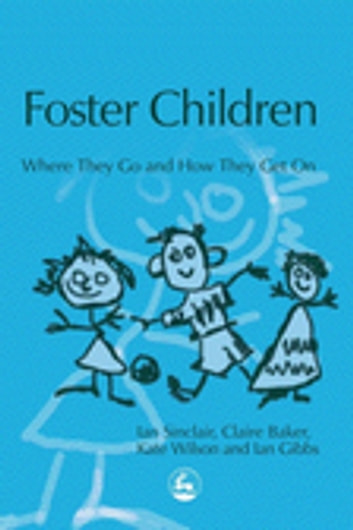 Foster Children - Where They Go and How They Get On ebook by Ian Sinclair,Ian Gibbs,Kate Wilson,Claire Baker