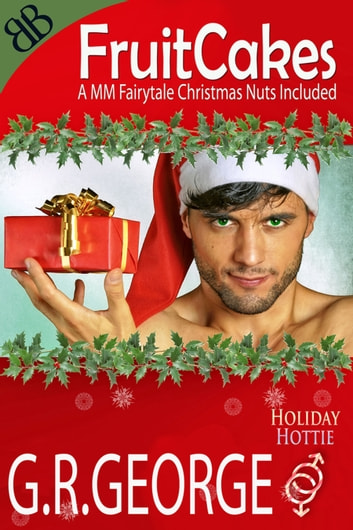 Fruitcakes - Male Male Gay Christmas Paranormal Romantic Comedy ebook by G.R. George