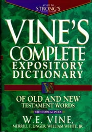 Vine's Complete Expository Dictionary of Old and New Testament Words - With Topical Index ebook by Vine Vine