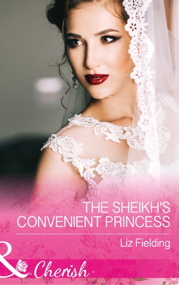 The Sheikh's Convenient Princess (Mills & Boon Cherish) (Romantic Getaways) ebook by Liz Fielding