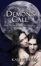 Demon's Call (The Complete Trilogy) - Demon's Call ebook by Kaye Draper