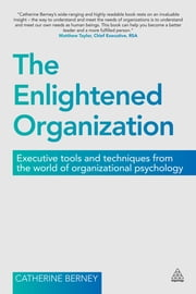The Enlightened Organization - Executive Tools and Techniques from the World of Organizational Psychology ebook by Catherine Berney