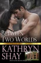 Between Two Worlds ebook by Kathryn Shay