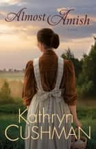 Almost Amish (Tomorrow's Promise Collection Book #5) ebook by Kathryn Cushman