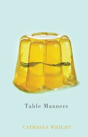Table Manners ebook by Catriona Wright