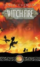 Wit'ch Fire - The Banned and the Banished Book One ebook by James Clemens