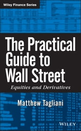 The Practical Guide to Wall Street - Equities and Derivatives ebook by Matthew Tagliani