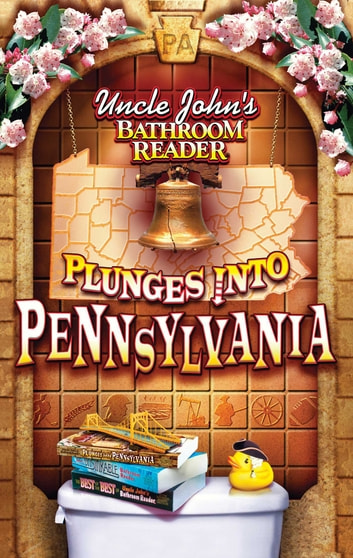 Uncle John's Bathroom Reader Plunges Into Pennsylvania ebook by Bathroom Readers' Institute