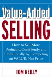 Value-Added Selling ebook by Reilly, Thomas P.