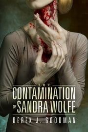 The Contamination of Sandra Wolfe ebook by Derek J. Goodman