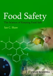 Food Safety - The Science of Keeping Food Safe ebook by Ian C. Shaw